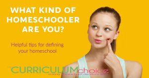 What Kind of Homeschooler Are You? Helpful tips for defining your homeschool and choosing curriculum that suits your needs.