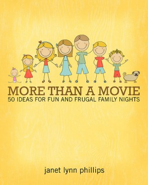 I sometimes lack creative ideas for family activities. It is easy to get trapped into doing the same old things over and over.  So when I saw Janet Lynn Phillips' ebook on Pinterest, I was interested in taking a closer look at More Than A Movie: 50 Ideas for Fun and Frugal Family Nights.