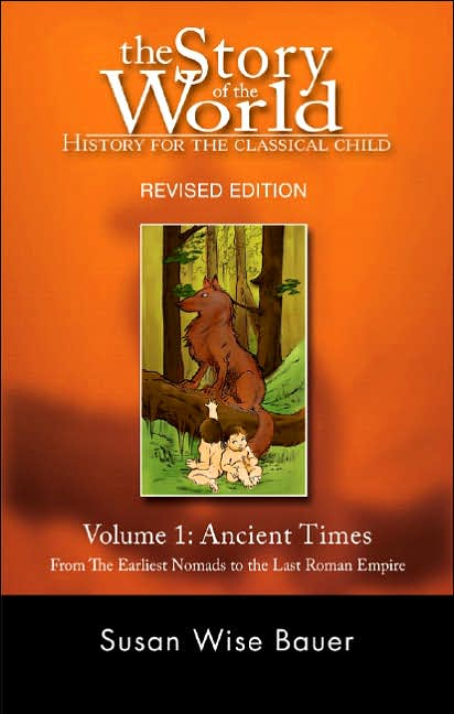 The Story of the World History for the Classical Child Volume 1: Ancient Times, Revised Edition.