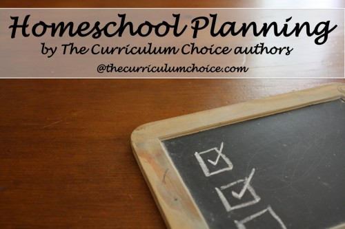 Homeschool Planning Help from Curriculum Choice authors www.thecurriculumchoice.com