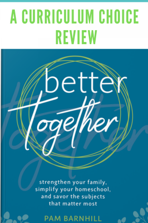 Morning Time goes by many names: circle time, morning basket, even symposium. Our time learning together anchors and defines our homeschool. Better Together by Pam Barnhill has been a breath of fresh air to our well-established practice.