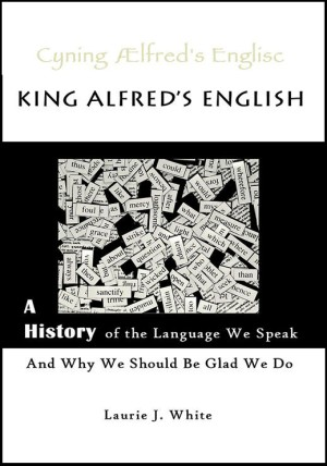 King Alfred's English by Laurie J. White