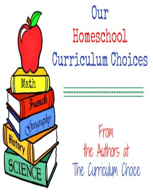 Our Homeschool Curriculum Choices from the Authors at The Curriculum Choice