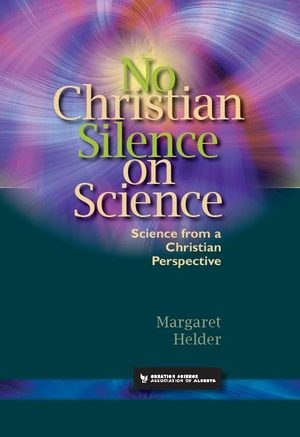 No Christian Silence on Science by Margaret Helder