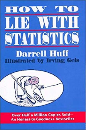 How to Lie with Statistics by Darrell Huff is a humorous explanation of the ways truth is misrepresented with statistics. With example after example, Huff shows what questions to ask when you see graphs, percentages, predictions, rates, marked maps, trends, and advertisements.