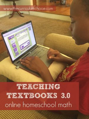 Online Homeschool Math Curriculum! Teaching Textbooks's solid reputation among homeschool families has a long history. What is NEW to their math approach is Teaching Textbooks 3.0 — a fully online curriculum with option to print lessons.