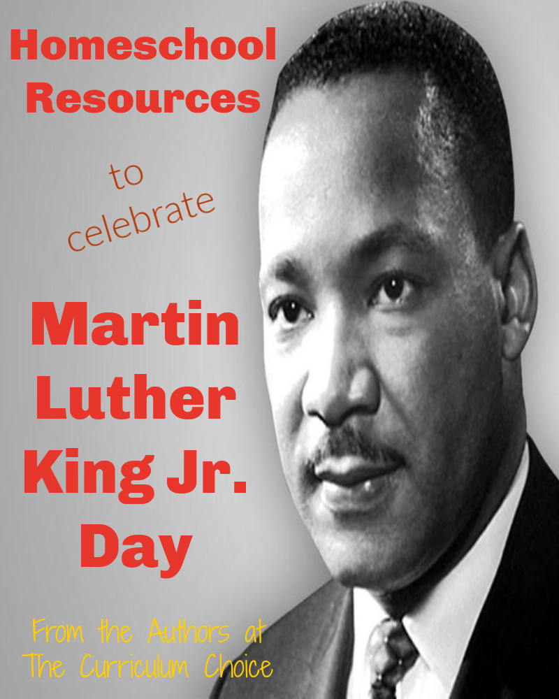 Homeschool Resources to Celebrate MLK Jr. Day from the Authors at The Curriculum Choice includes recourses like books, unit studies, videos, and more for all ages to learn about MLK Jr.