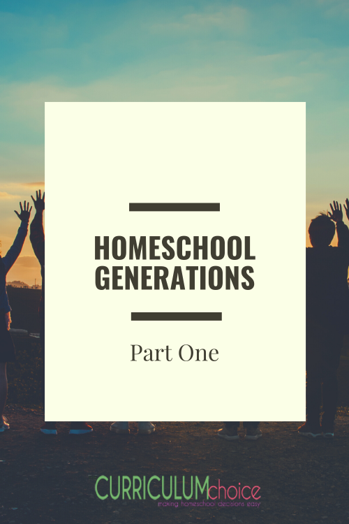 Homeschool Generations Part One - What can we learn as we look backwards and ahead across the homeschool generations? 2nd-generation homeschoolers, veterans, & newbies unite! A series from The Curriculum Choice.