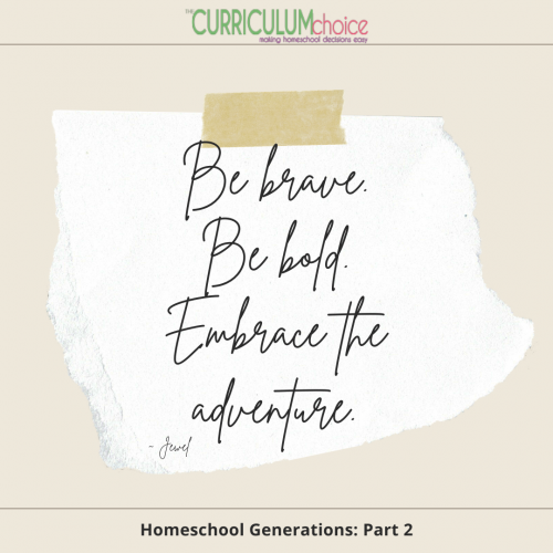 """""""Be brave. Be bold. Embrace the Adventure."""" Homeschool Generations: Part 2 at The Curriculum Choice"""