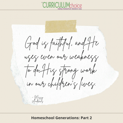 """"""" God is faithful, and He uses even our weakness to do His strong work in our children's lives. Homeschool Generations: Part 2 at The Curriculum Choice"""