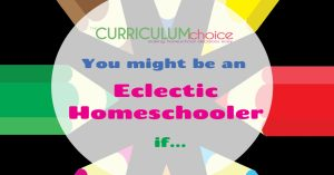 """You Might Be An Eclectic Homeschooler if... answers the question, """"What is an eclectic homeschooler? How do I find eclectic homeschool resources? All this and more from The Curriculum Choice."""