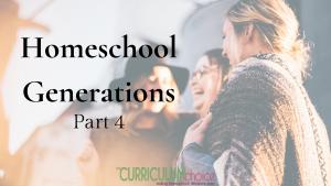 Homeschool Generations Part 4 Encouragement homeschooling advice