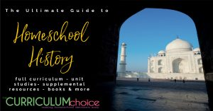 The Ultimate Guide to Homeschool History is a collection of both World and US History plus Geography curriculum and resources for your homeschool. From The Curriculum Choice.